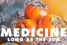 """Medicine - """"Long As The Sun"""""""