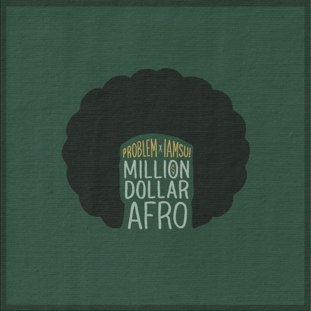 Problem & Iamsu! - Million Dollar Afro