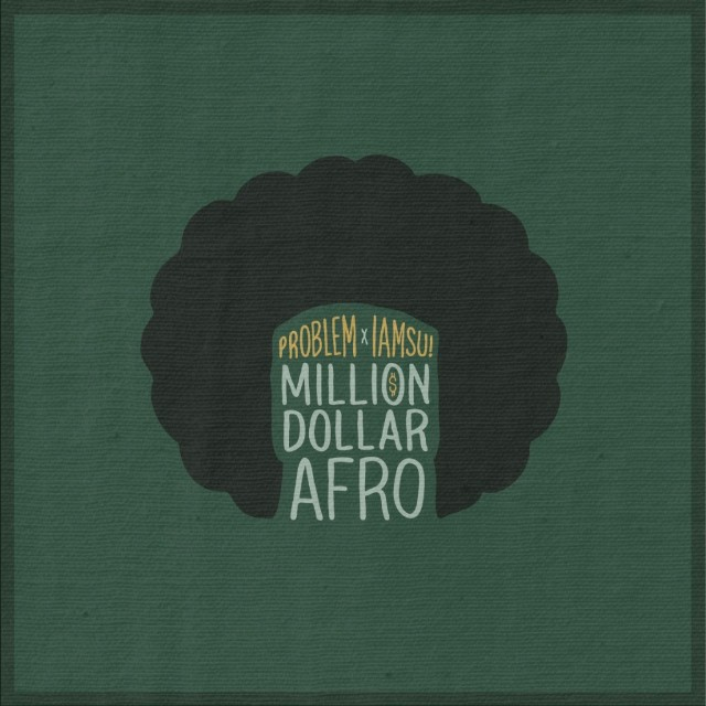 Problem & Iamsu - Million Dollar Afro