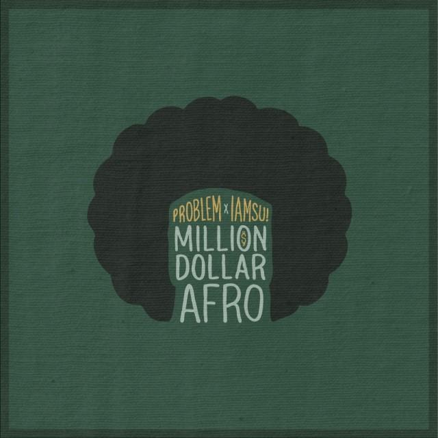 Problem & Iamsu - Million Dollar Afro