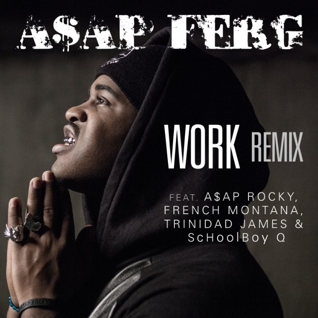 "ASAP Ferg - ""Work"" Remix"
