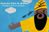 Download Big Baby Gandhi &#038; Yuri Beats <em>America Eats Its Babies</em> EP