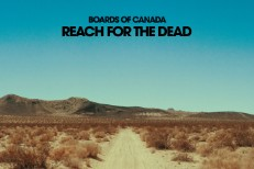 "Boards Of Canada - ""Reach For The Dead"""