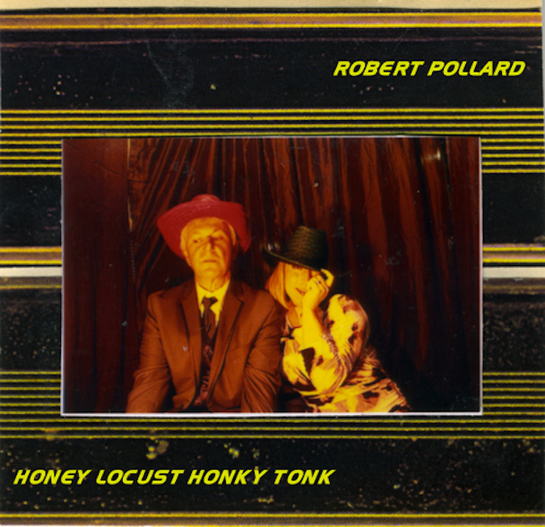 Robert Pollard - Honey Locust Honky Tonk