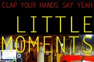 Stream Clap Your Hands Say Yeah <em>Little Moments</em> EP