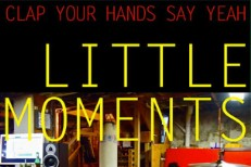 Clap Your Hands Say Yeah - Little Moments