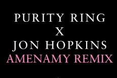 "Purity Ring - ""Amenamy (Jon Hopkins Remix)"""