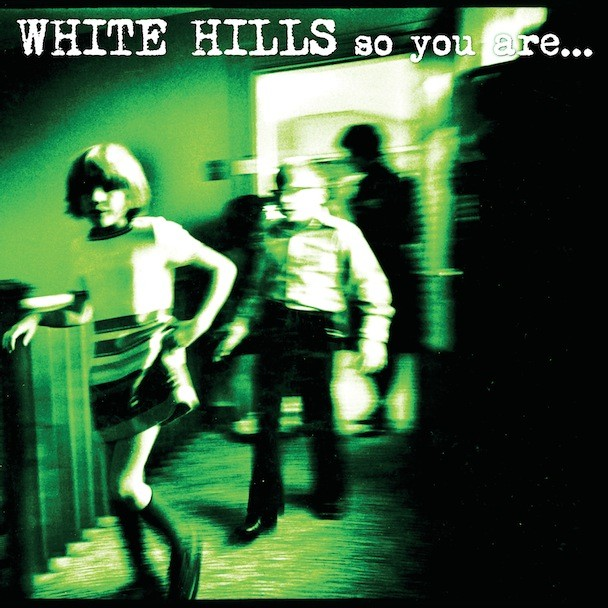 White Hills - So You Are … So You'll Be