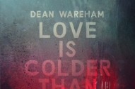 "Dean Wareham – ""Love Is Colder Than Death"""