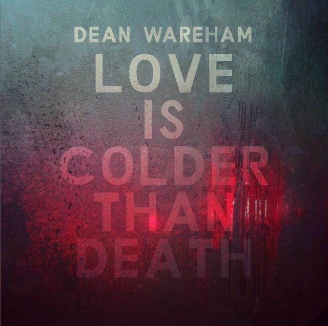 """Dean Wareham - """"Love Is Colder Than Death"""""""
