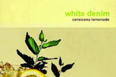 WhiteDenim_CorsicanaLemonade