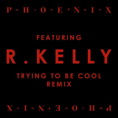 "Phoenix - ""Trying To Be Cool Remix Feat. R. Kelly"""