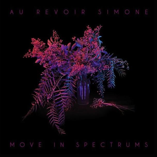 Stream Au Revoir Simone <em>Move In Spectrums</em>