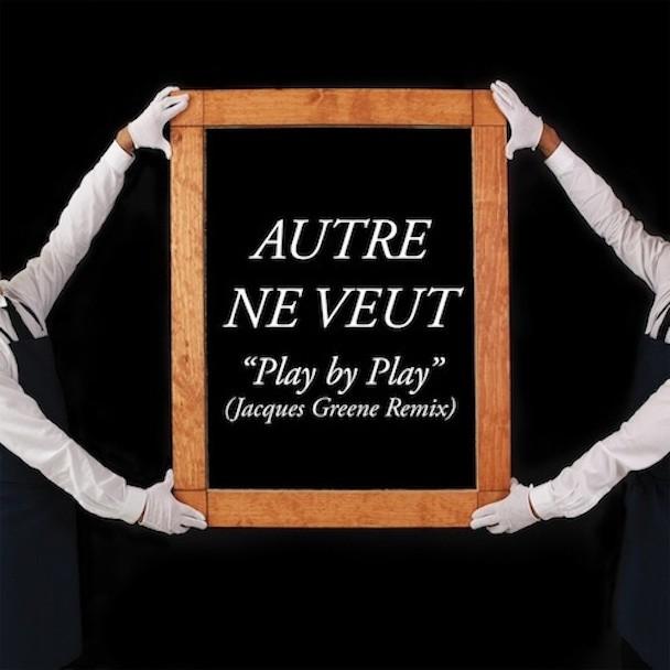 AutreNeVeut_PlayByPlay_JacquesGreeneRemix