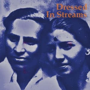 Dressed In Streams - S/T + Azad Hind