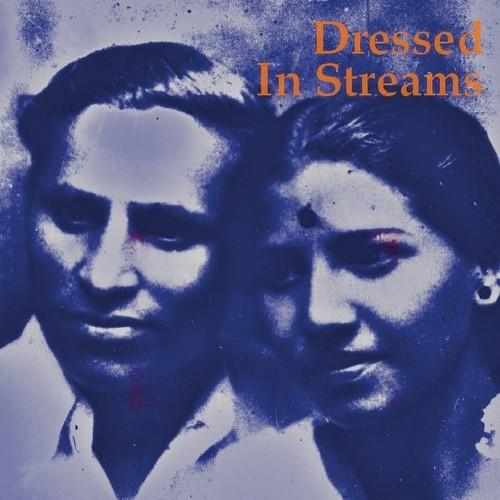 Stream Dressed In Streams <em>S/T + Azad Hind</em> (Stereogum Premiere)