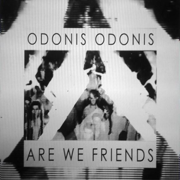 Odonis Odonis - Are We Friends