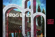 Frog Eyes <em>Carey&#8217;s Cold Spring</em> Details