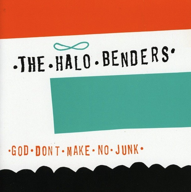Halo Benders - God Don't Make No Junk