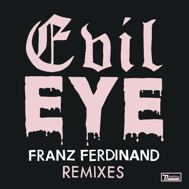 "Franz Ferdinand - ""Evil Eye"" Remixes"
