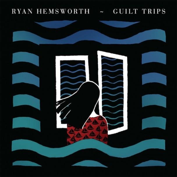 Ryan Hemsworth - Guilt Trips