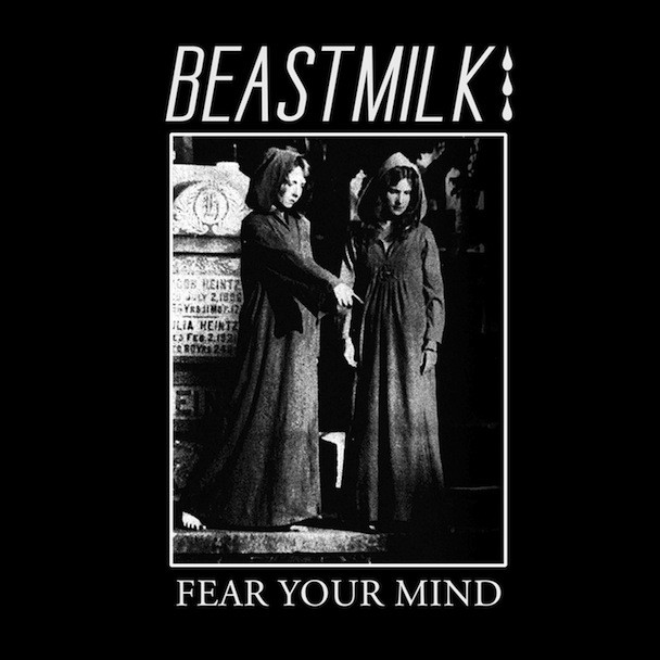 "Beastmilk - ""Fear Your Mind"""
