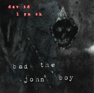 "David Lynch - ""Bad The John Boy"""