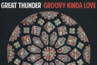 Stream Great Thunder <em>Groovy Kinda Love</em>