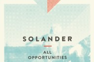 "Solander – ""All Opportunities"" (Stereogum Premiere)"