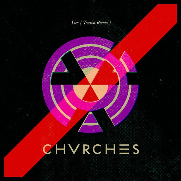 "Chvrches - ""Lies (Tourist Remix)"""