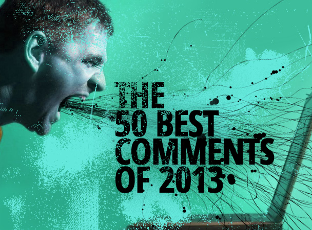 Shut Up, Dude: The 50 Best Comments Of 2013