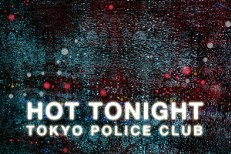 "Tokyo Police Club - ""Hot Tonight"""
