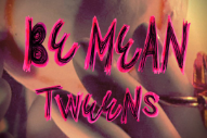 "Tweens – ""Be Mean"""