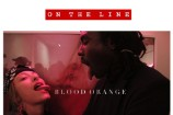 """Blood Orange – """"On The Line (Star Slinger Edit)"""""""