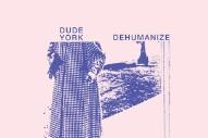 Stream Dude York <i>Dehumanize</i> (Stereogum Premiere)