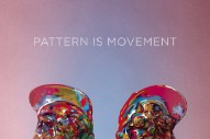 "Pattern Is Movement – ""Climb To Me"" (Stereogum Premiere)"