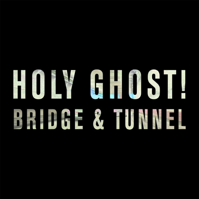 "Holy Ghost! - ""Bridge And Tunnel"""