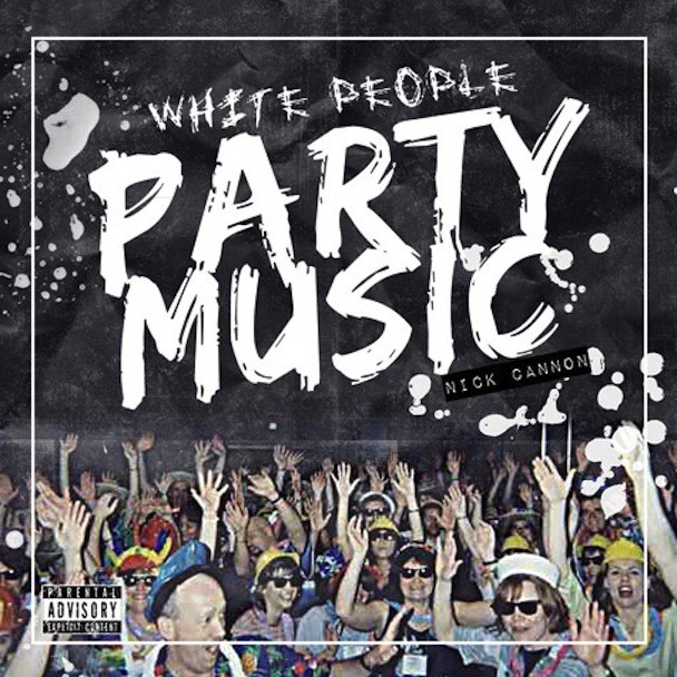 Nick Cannon - White People Party Music