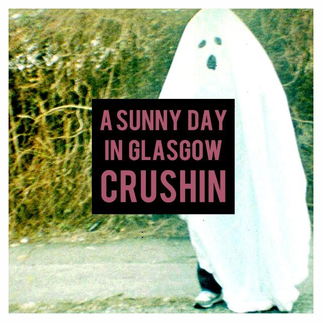 """A Sunny Day In Glasgow - """"Crushin'"""""""