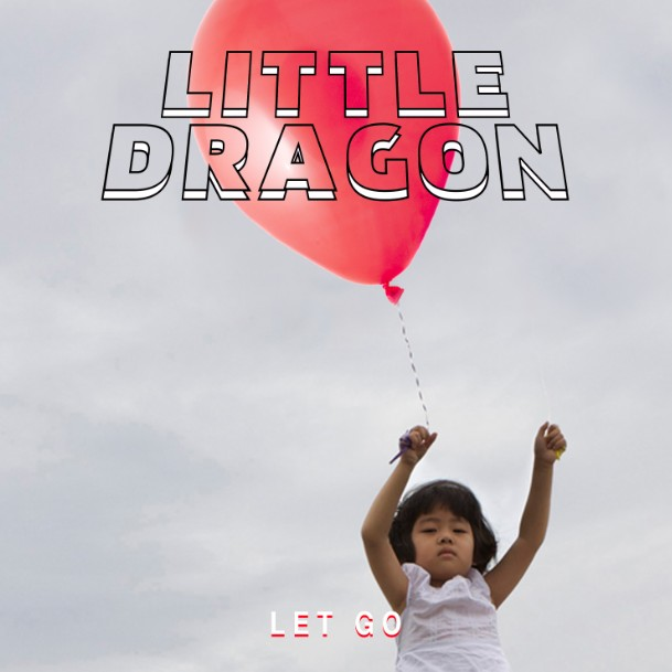 "Little Dragon – ""Let Go"""