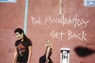 Stream Pink Mountaintops <em>Get Back</em>