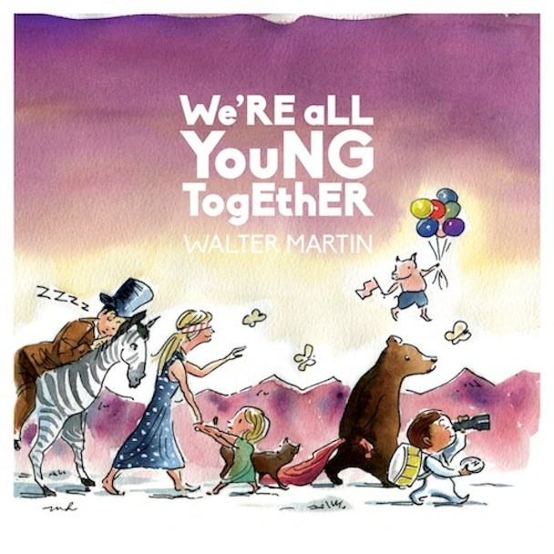 Walter Martin - We're All Young Together