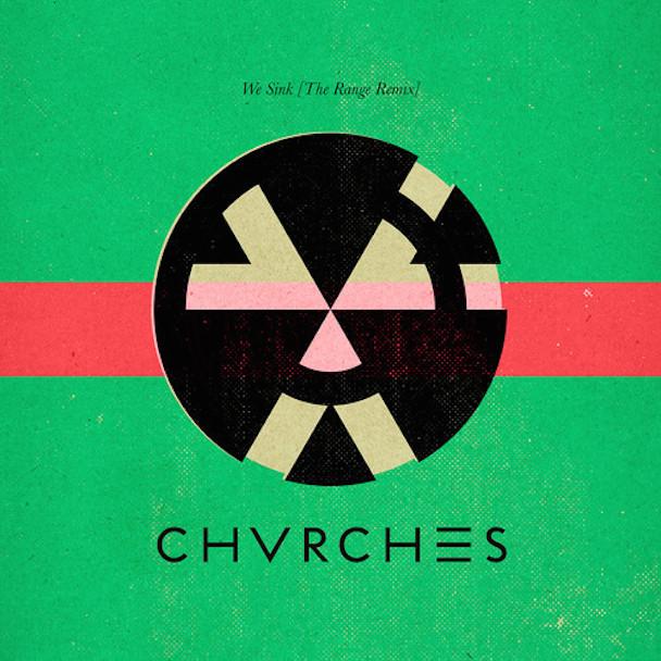 """Chvrches – """"We Sink (The Range Remix)"""""""