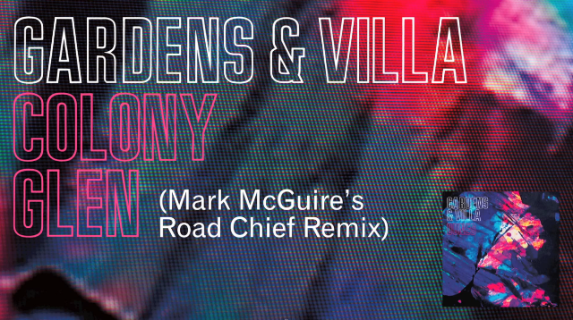 "Gardens & Villa - ""Colony Glen (Mark McGuire's Road Chief Remix)"""