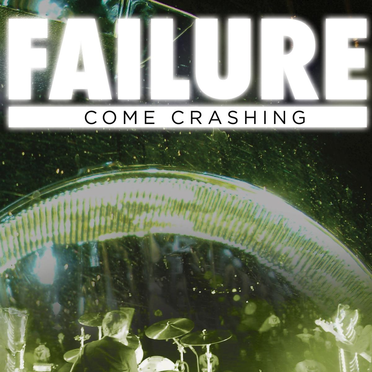 "Failure – ""Come Crashing"""