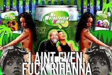 I Aint Even Fuck Rihanna