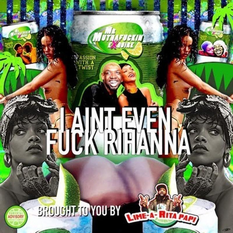 """Mr. Muthafuckin eXquire – """"I Ain't Even Fuck Rihanna"""""""