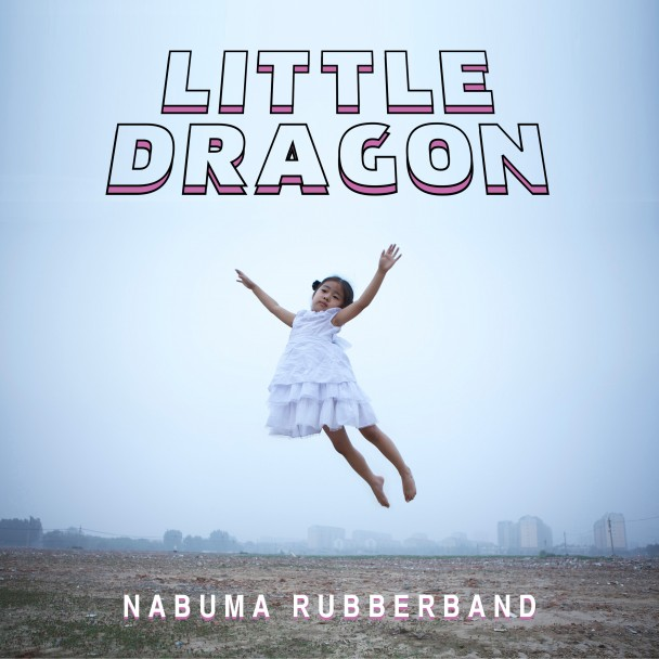 Stream Little Dragon <em>Nabuma Rubberband</em>