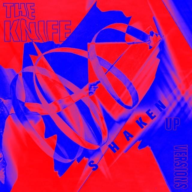 The Knife - Shaken-Up Versions
