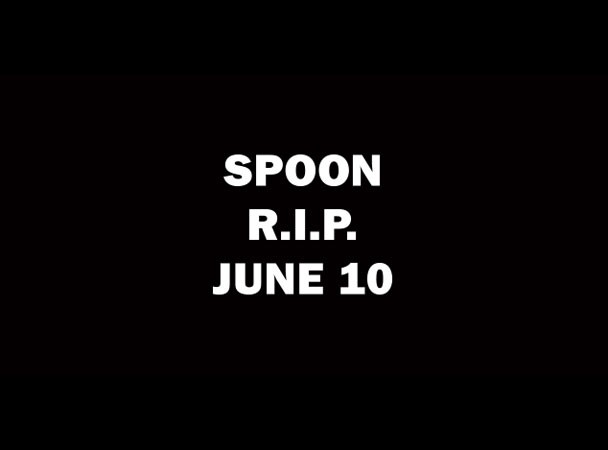 SPOON R.I.P. JUNE 10